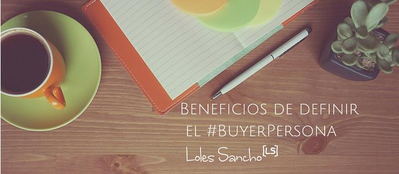 Eficacia y rentabilidad, dos ventajas de definir adecuadamente tu Buyer Persona